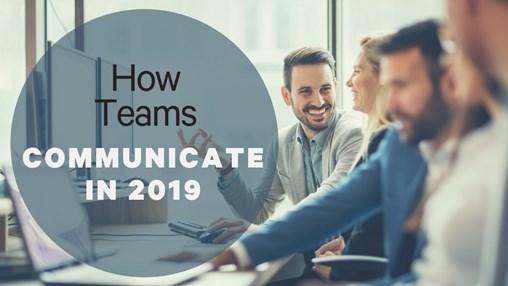 How Teams Communicate in 2019