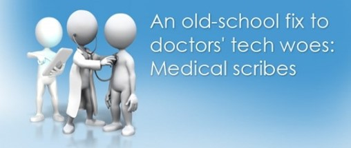 AN OLD-SCHOOL FIX TO DOCTORS' TECH WOES: MEDICAL SCRIBES